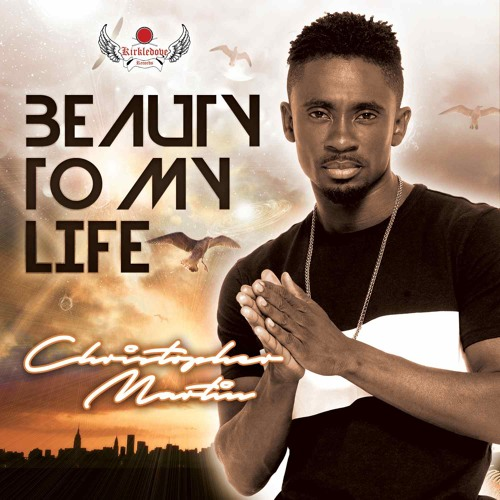 CHRISTOPHER MARTIN – BEAUTY TO MY LIFE (2016) SINGLE