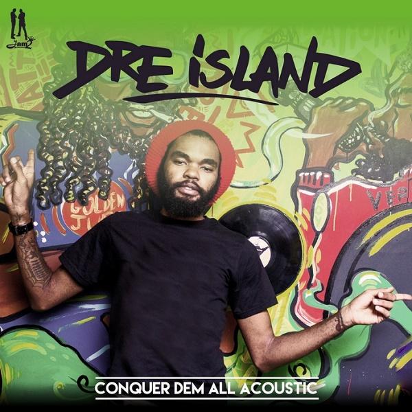 DRE ISLAND - CONQUER DEM ALL ACOUSTIC (2016) SINGLE