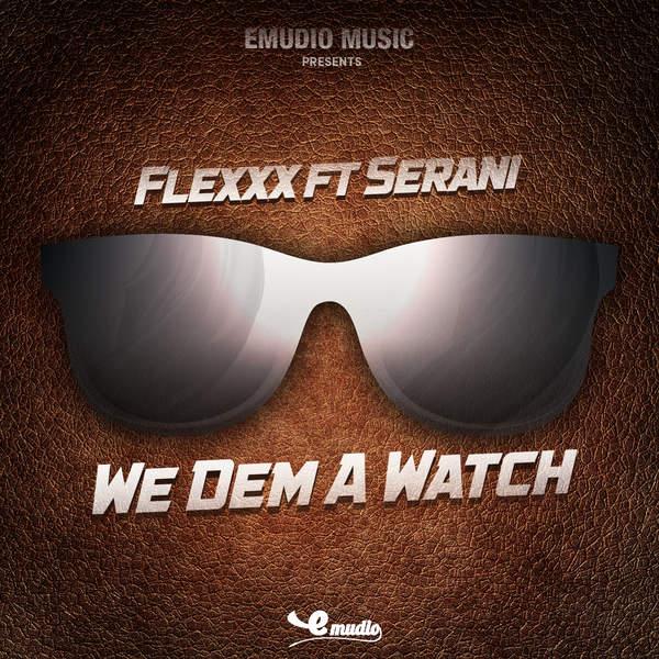 FLEXXX FEAT. SERANI - WE DEM A WATCH (2016) SINGLE
