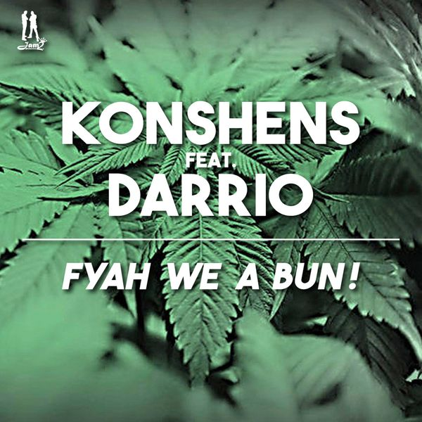 KONSHENS FEAT. DARRIO - FYAH WE A BUN! (2016) SINGLE