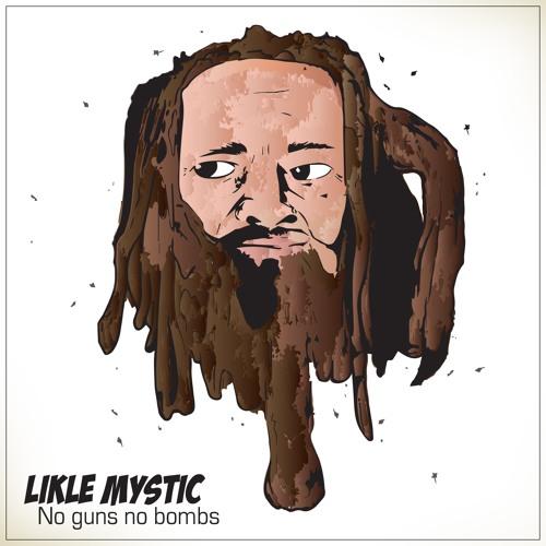 LIKLE MYSTIC – NO GUNS NO BOMBS (2016) SINGLE