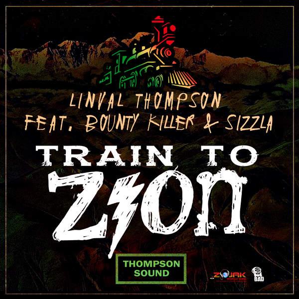 LINVAL THOMPSON FEAT. SIZZLA & BOUNTY KILLER - TRAIN TO ZION (2016) SINGLE