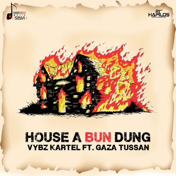 VYBZ KARTEL FEAT. GAZA TUSSAN - HOUSE A BUN DUNG (2016) SINGLE