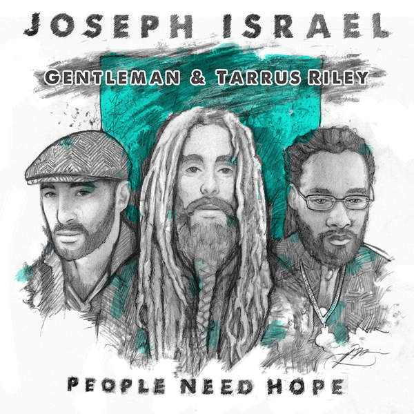 JOSEPH ISRAEL FEAT. GENTLEMAN & TARRUS RILEY - PEOPLE NEED HOPE (2016) SINGLE