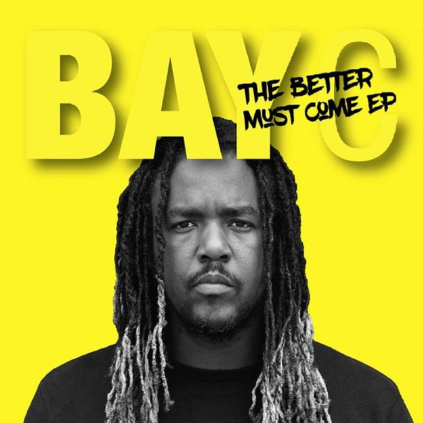BAY-C - THE BETTER MUST COME (2016) EP