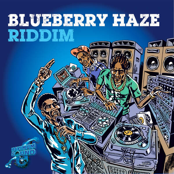 Blueberry Haze Riddim [Maximum Sound] (2016)
