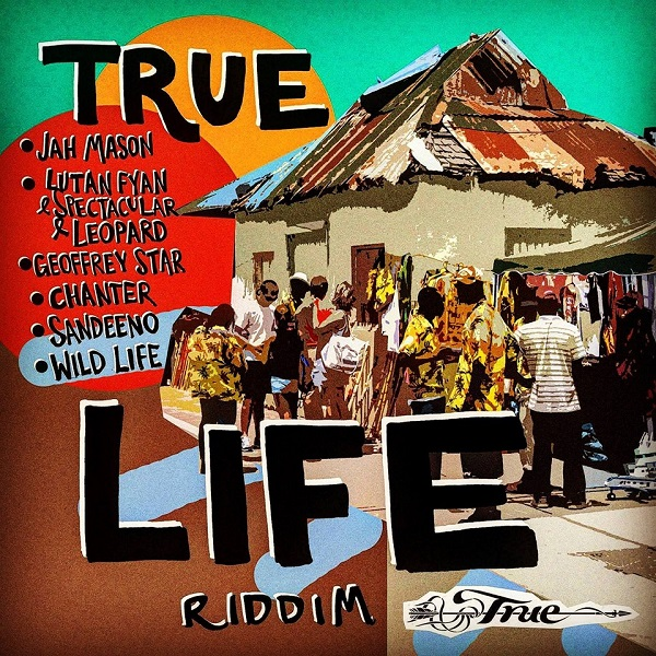 TRUE LIFE RIDDIM [TRUE SOUNDS] [FREE DOWNLOAD] (2016)