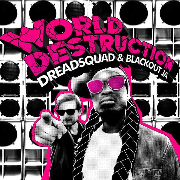 DREADSQUAD & BLACKOUT JA - WORLD DESTRUCTION (2016) ALBUM