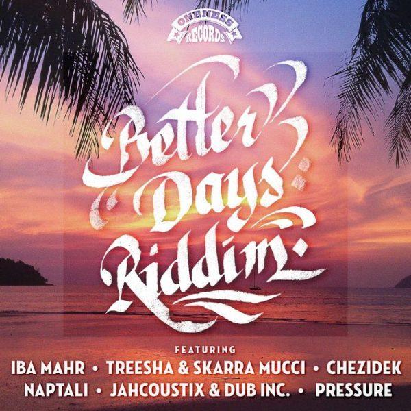 Better Days Riddim [Oneness Records] (2017)