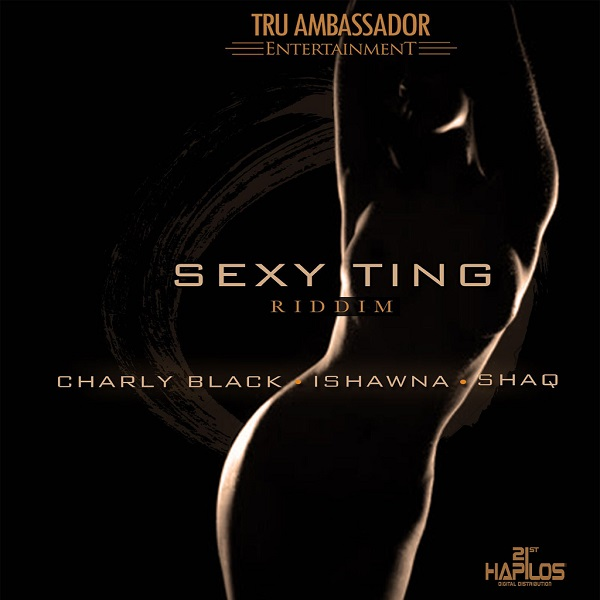 Sexy Ting Riddim [Tru Ambassador Music] (2017)