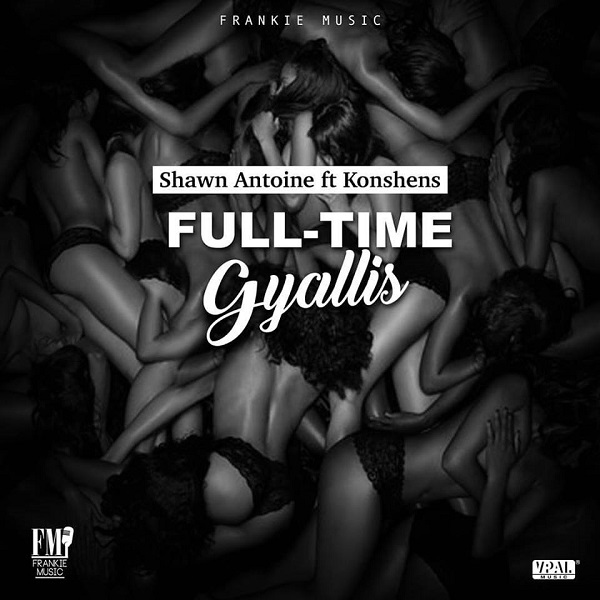 Shawn Antoine feat. Konshens – Full-Time Gyallis (2017) Single