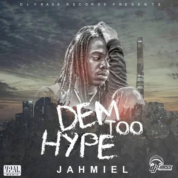 Jahmiel – Dem Too Hype (2017) Single