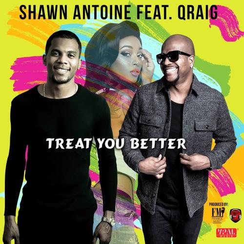 Shawn Antoine feat. Qraig – Treat You Better (2017) Single