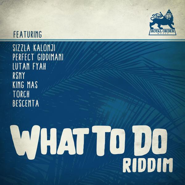 What to Do Riddim [Royal Order Music] (2017)