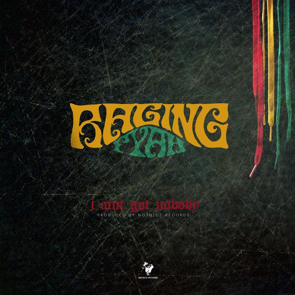 Raging Fyah - I Ain't Got Nobody (2017) Single