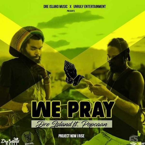 Dre Island feat. Popcaan – We Pray (2017) Single