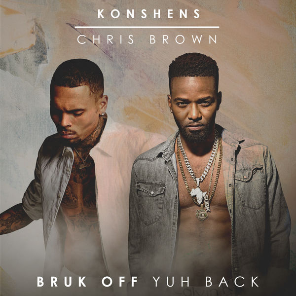Konshens x Chris Brown - Bruk Off Yuh Back (2017) Single