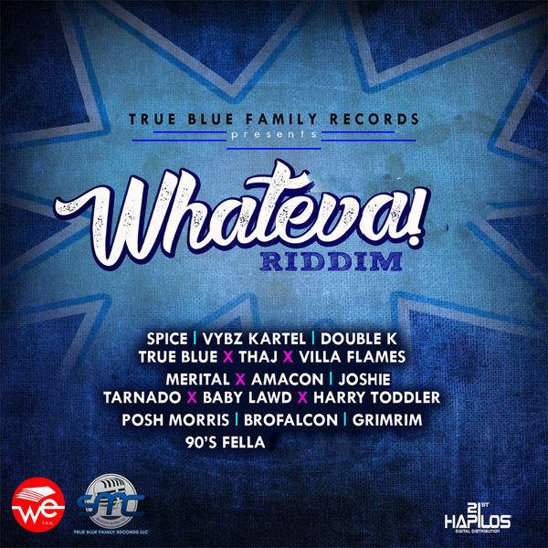 Whateva Riddim [True Blue Family Records] (2017)