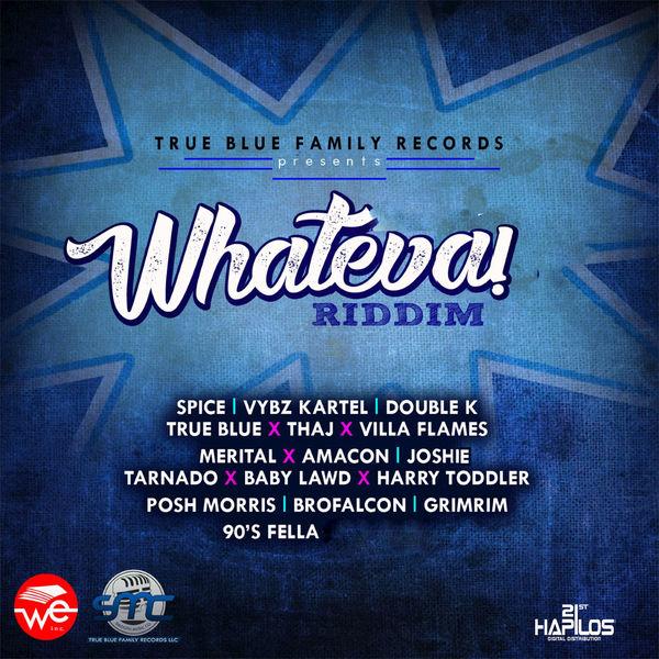 Whateva Riddim [True Blue Family Records] (2017)