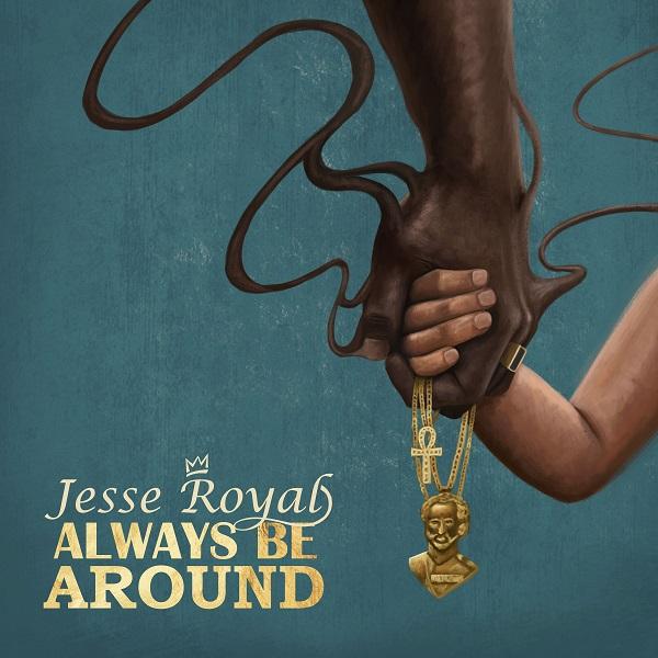 Jesse Royal – Always Be Around (2017) Single