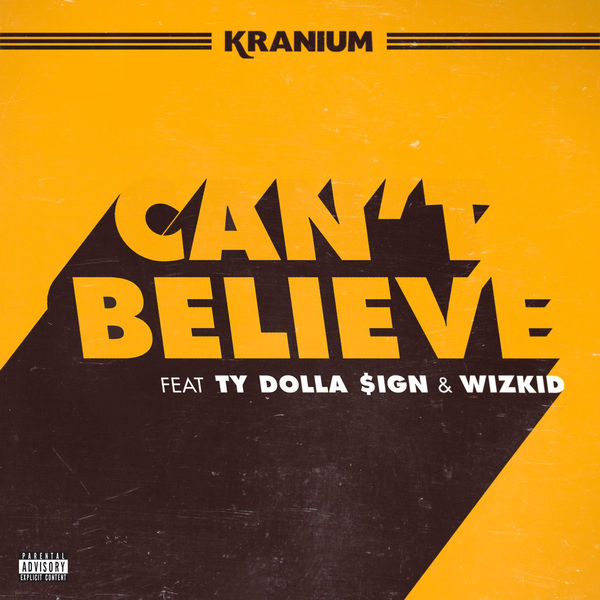 Kranium feat. Ty Dolla $ign & Wizkid – Can't Believe (2017) Single