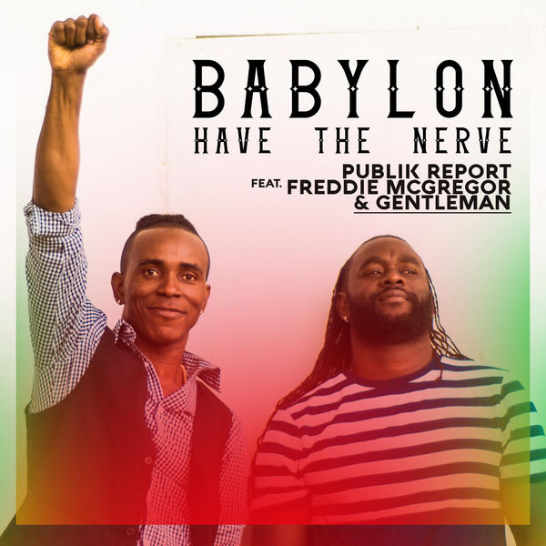 Publik Report feat. Freddie McGregor & Gentleman - Babylon Have The Nerve (2017) Single