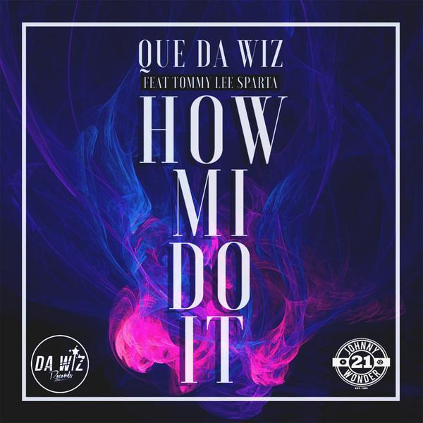 Que Da Wiz X Tommy Lee Sparta - How Mi Do It (2017) Single