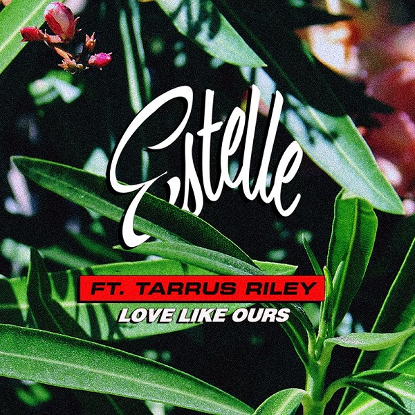 Estelle feat. Tarrus Riley - Love Like Ours (2017) Single
