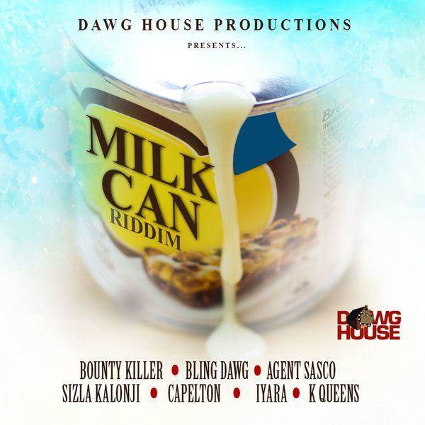 Milk Can Riddim [Dawg House Productions] (2017)