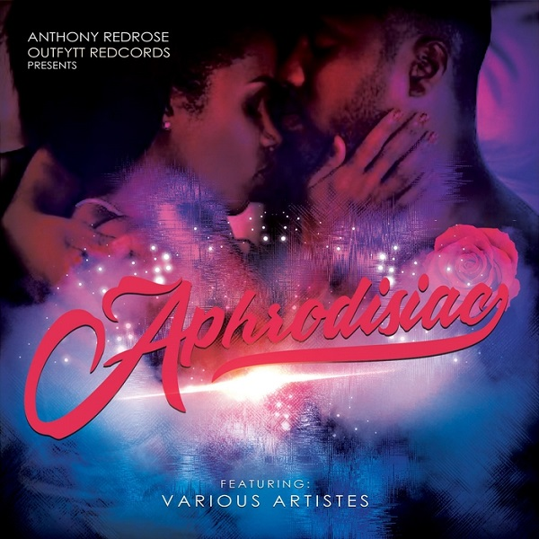Aphrodisiac Riddim [Anthony Red Rose / Outfytt Records] (2017)