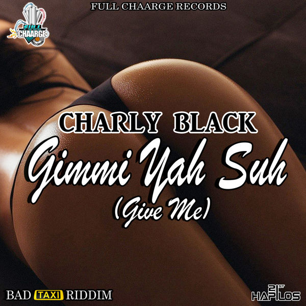 Charly Black - Gimmi Yah Suh (Give Me) (2017) Single
