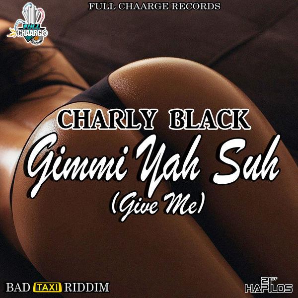 charlyblack_gimmiyahsuh_giveme