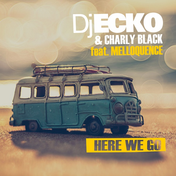 Dj Ecko & Charly Black feat. Melloquence - Here We Go (2017) Single