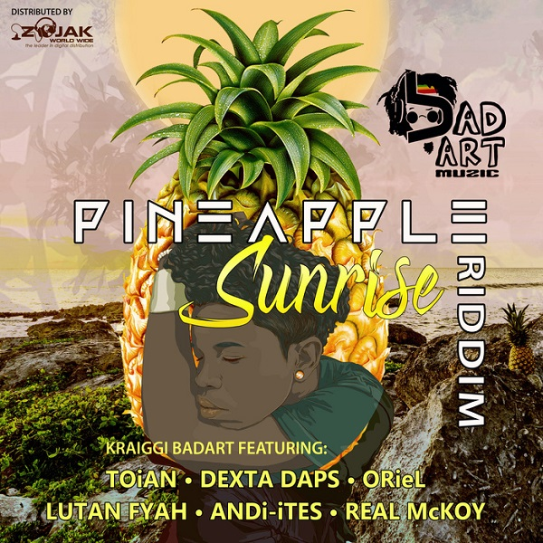 Pineapple Sunrise Riddim [Kraiggi BaDArT / BaDArt Muzic] (2017)