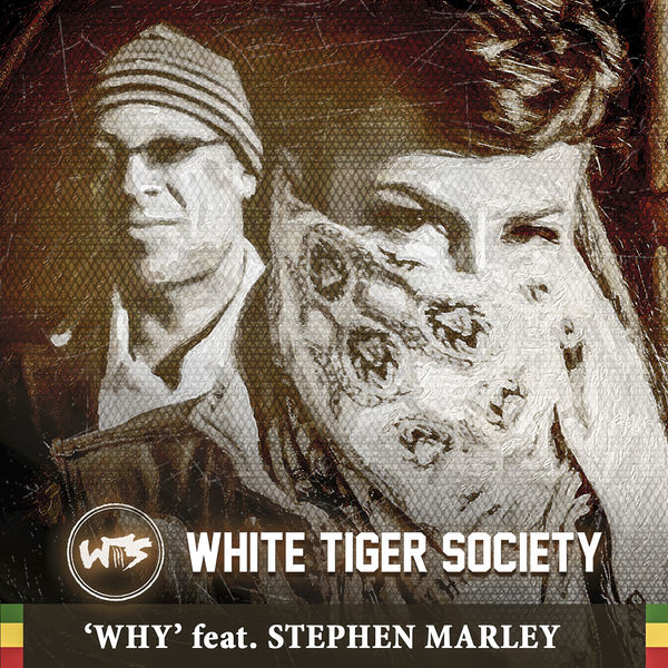 White Tiger Society feat. Stephen Marley – Why (2017) Single