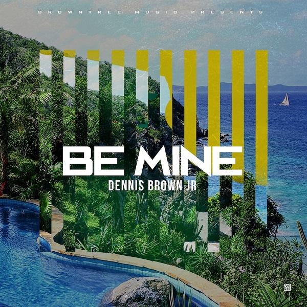 Dennis Brown Jr – Be Mine (2017) Single