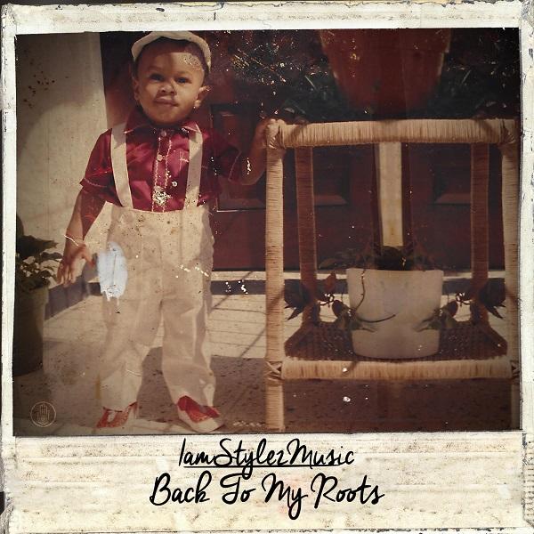 IamStylezMusic - Back to My Roots (2017) Album