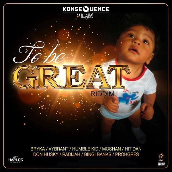 To Be Great Riddim [Konsequence Muzik] (2017)