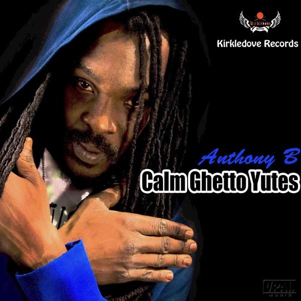 Anthony B - Calm Ghetto Yutes (2017) Single