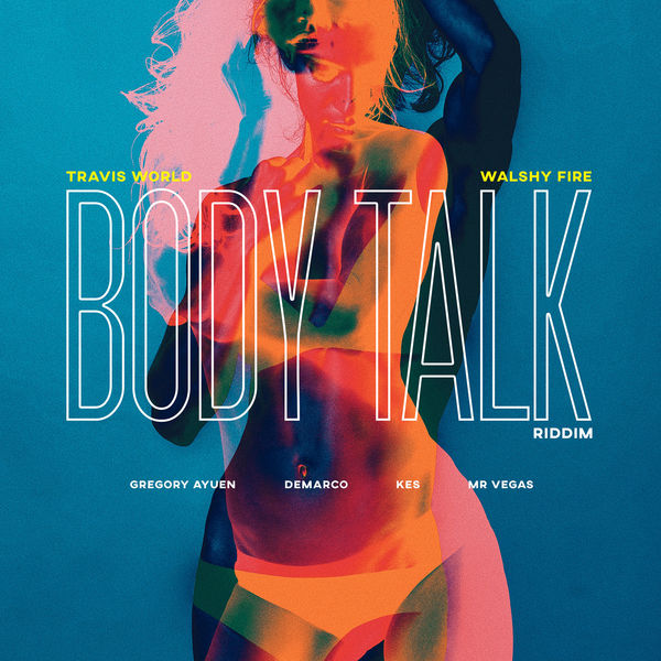 Body Talk Riddim [Walshy Fire / Travis World] (2017)