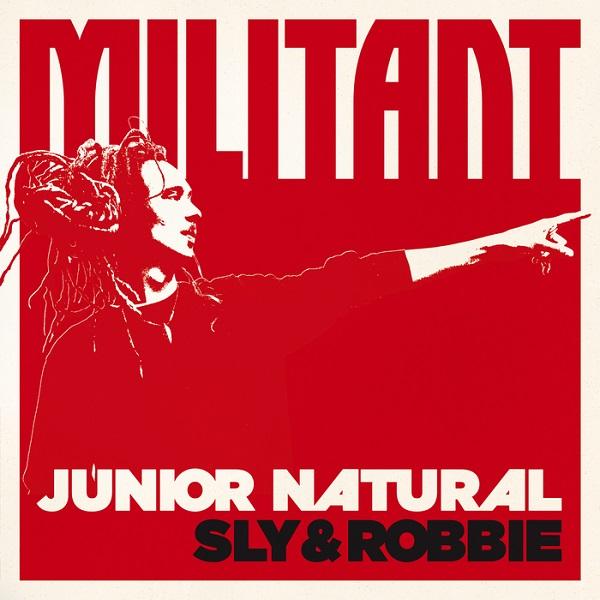 Junior Natural + Sly & Robbie: Militant (2017) Album