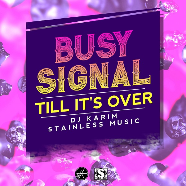 Busy Signal – Till It's Over (2017) Single
