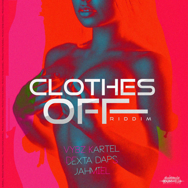 Clothes Off Riddim [Dunwell Productions] (2018)