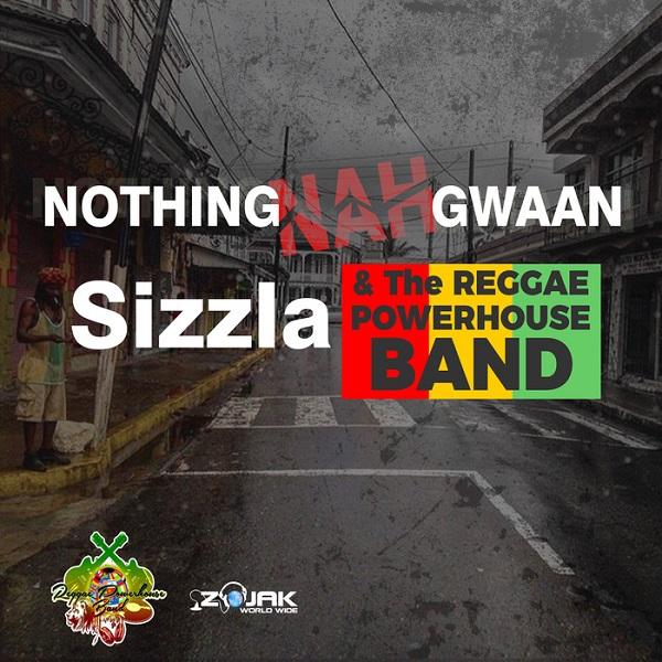 Sizzla & The Reggae Powerhouse Band - Nothing Nah Gwaan (2018) Single