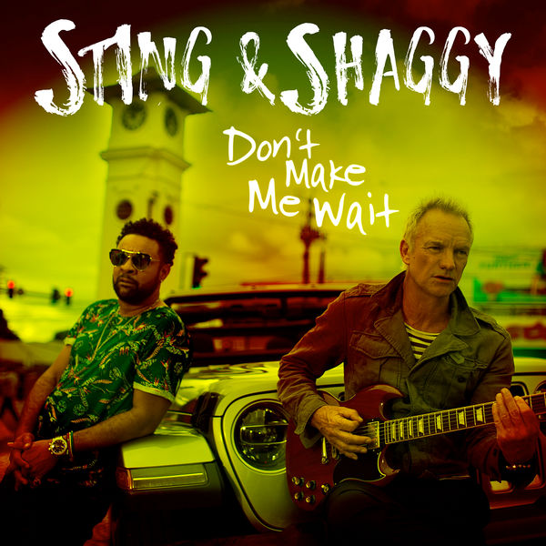 Sting & Shaggy - Don't Make Me Wait (2018) Single