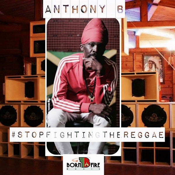 Anthony B - Stop Fighting The Reggae (2018) Single