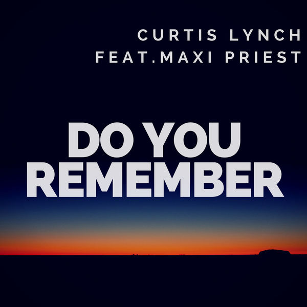 Curtis Lynch feat. Maxi Priest – Do You Remember (2018) Single