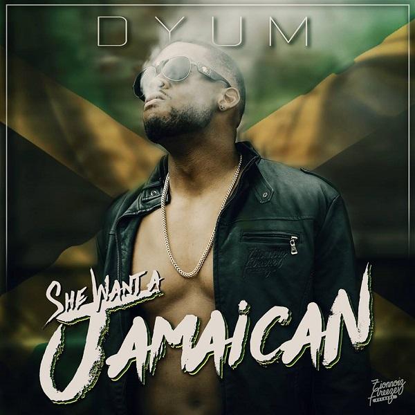 Dyum – She Want A Jamaican (2018) Single