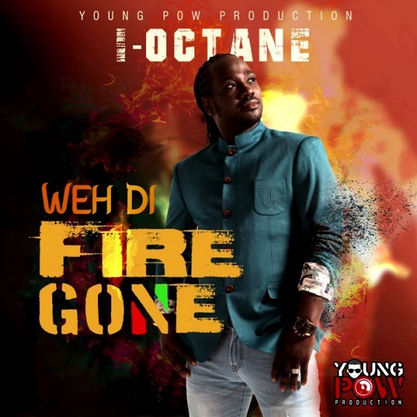 I-Octane – Weh Di Fire Gone (2018) Single