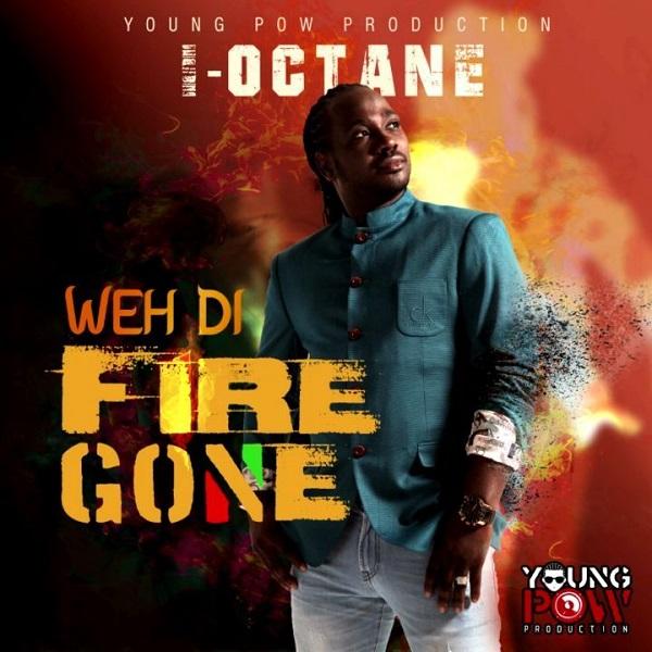 I-Octane - Weh Di Fire Gone (2018) Single